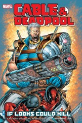 Download Cable & Deadpool - If Looks Could Kill Vol.1